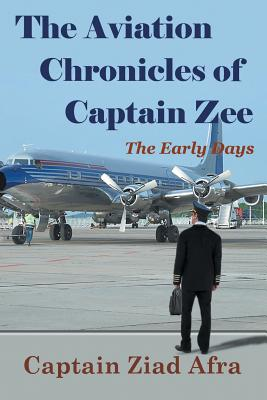The Aviation Chronicles of Captain Zee: The Early Days - Afra, Captain Ziad