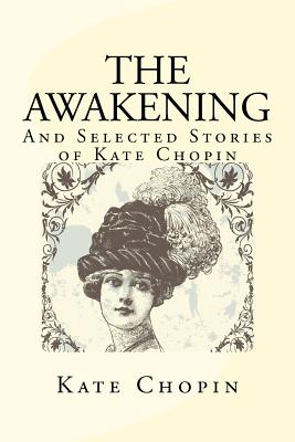 The Awakening and Selected Stories of Kate Chopin - Chopin, Kate