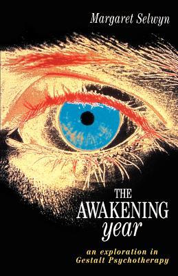 The Awakening Year: An Exploration in Gesalt Psychotherapy - Selwyn, Margaret