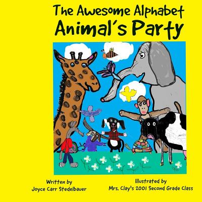 The Awesome Alphabet Animal's Party - Stedelbauer, Joyce Carr