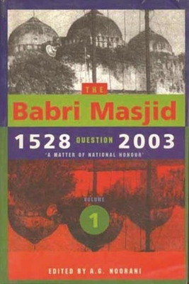 The Babri Masjid Question, 1528-2003 - `A Matter of National Honour` - Noorani, A. G.