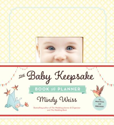 The Baby Keepsake Book and Planner - Weiss, Mindy