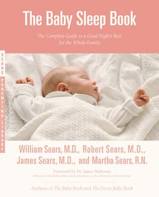 The Baby Sleep Book: The Complete Guide to a Good Night's Rest for the Whole Family - Sears, William, and Sears, Robert, M.D, and Sears, James, MD