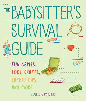 The Babysitter's Survival Guide: Fun Games, Cool Crafts, Safety Tips, and More! - Chassae, Jill D, and Murch, Jeanine Henderson