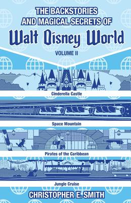 The Backstories and Magical Secrets of Walt Disney World: Volume Two: Adventureland, Tomorrowland, and Fantasyland - McLain, Bob (Editor), and Smith, Christopher E