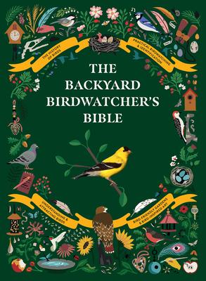 The Backyard Birdwatcher's Bible: Birds, Behaviors, Habitats, Identification, Art & Other Home Crafts - Sterry, Paul, and Perrins, Christopher, and Ellis, Sonya Patel