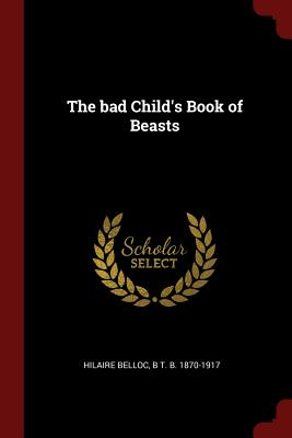 The Bad Child's Book of Beasts - Belloc, Hilaire