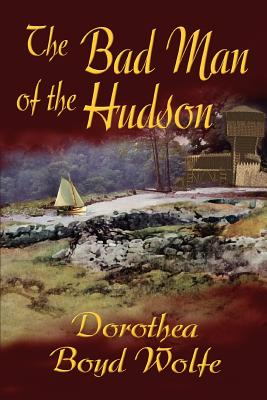 The Bad Man of the Hudson - Boyd Wolfe, Dorothea