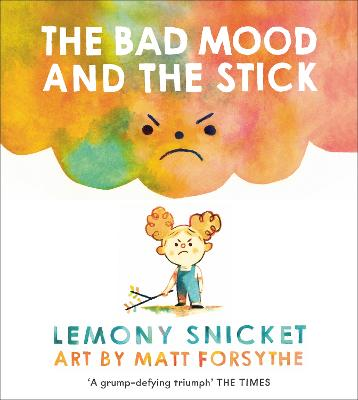 The Bad Mood and the Stick - Snicket, Lemony