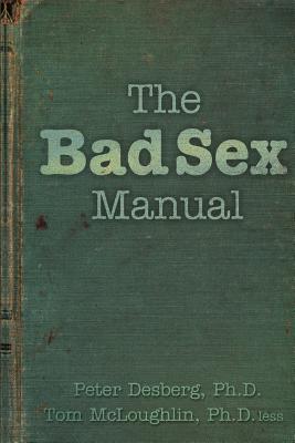 The Bad Sex Manual - Desberg Ph D, Peter, and McLoughlin Ph D, Tom