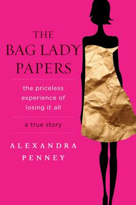 The Bag Lady Papers: The Priceless Experience of Losing It All - Penney, Alexandra