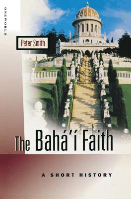 The Baha'i Faith: A Short History - Smith, Peter