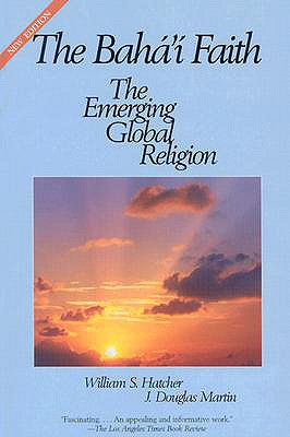The Baha'i Faith: The Emerging Global Religion - Hatcher, William, and Martin, Douglas