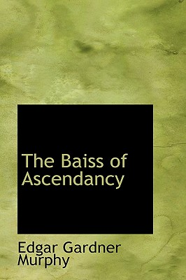 The Baiss of Ascendancy - Murphy, Edgar Gardner
