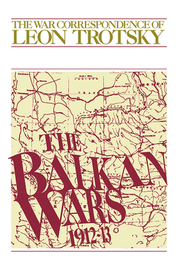 The Balkan Wars: 1912-1913 - Trotsky, Leon