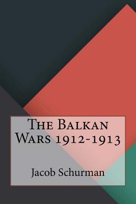 The Balkan Wars 1912-1913 - Schurman, Jacob Gould