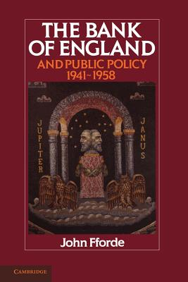 The Bank of England and Public Policy, 1941-1958 - Fforde, John
