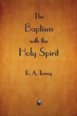 The Baptism with the Holy Spirit - Torrey, R