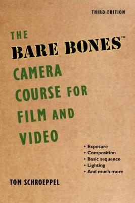 The Bare Bones Camera Course for Film and Video - Schroeppel, Tom, and DeLaney, Chuck