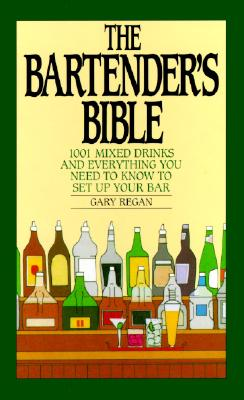 The Bartender's Bible: 1001 Mixed Drinks - Regan, Gary (Introduction by)