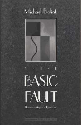 The Basic Fault: Therapeutic Aspects of Regression - Balint, Michael
