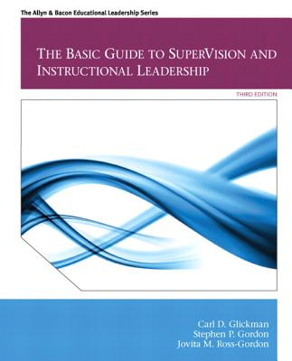 The Basic Guide to SuperVision and Instructional Leadership - Glickman, Carl, and Gordon, Stephen, and Ross-Gordon, Jovita