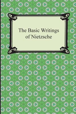 The Basic Writings of Nietzsche - Nietzsche, Friedrich Wilhelm