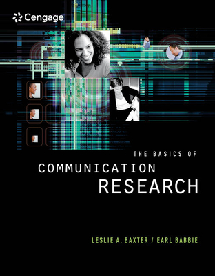 The Basics of Communication Research (with Infotrac) - Baxter, Leslie A, Dr., PhD, and Babbie, Earl R