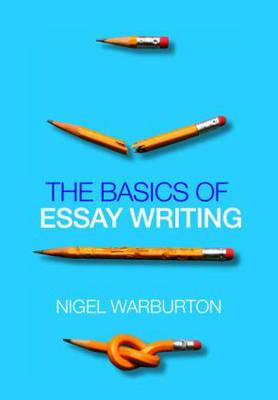 The Basics of Essay Writing - Warburton, Nigel