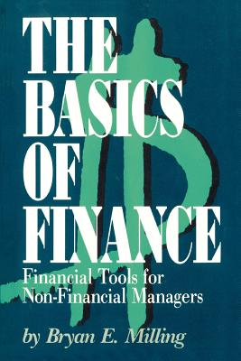 The Basics of Finance: Financial Tools for Non-Financial Managers - Milling, Bryan E