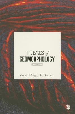 The Basics of Geomorphology: Key Concepts - Gregory, Kenneth John, and Lewin, John