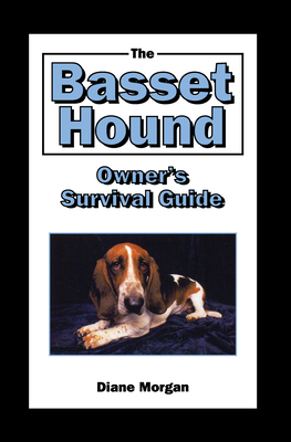The Basset Hound Owner's Survival Guide - Morgan, Diane