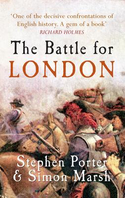 The Battle for London - Porter, Stephen, and Marsh, Simon