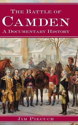 The Battle of Camden: A Documentary History - Piecuch, Jim