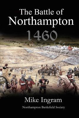 The Battle of Northampton: 1460 - Ingram, Mike