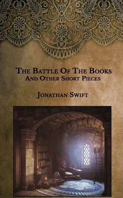 The Battle Of The Books And Other Short Pieces - Swift, Jonathan