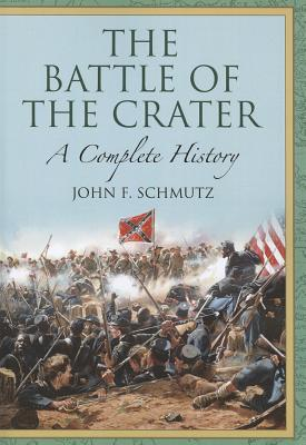 The Battle of the Crater: A Complete History - Schmutz, John F.
