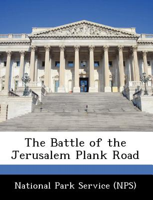 The Battle of the Jerusalem Plank Road - National Park Service (Nps) (Creator)