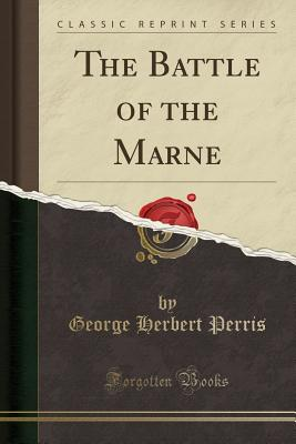 The Battle of the Marne (Classic Reprint) - Perris, George Herbert