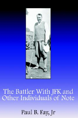 The Battler with JFK and Other Individuals of Note - Fay, Paul B, Jr.