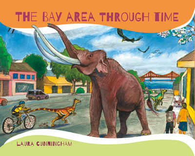 The Bay Area Through Time - Cunningham, Laura