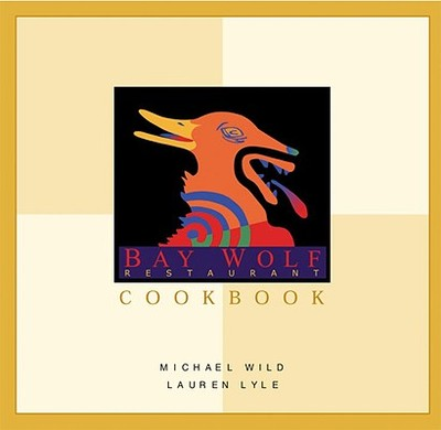 The Bay Wolf Restaurant Cookbook - Wild, Michael, and Lyle, Lauren, and Darny, G Earl
