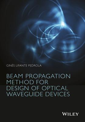 The Beam Propagation Method: For Design of Optical Waveguide Devices - Lifante Pedrola, Gines