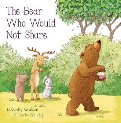 The Bear Who Would Not Share - Graham, Oakley