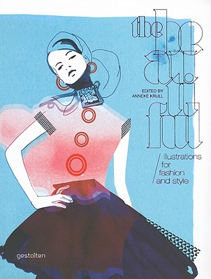 The Beautiful: Illustrations for Fashion and Style - Krull, Anneke (Editor)