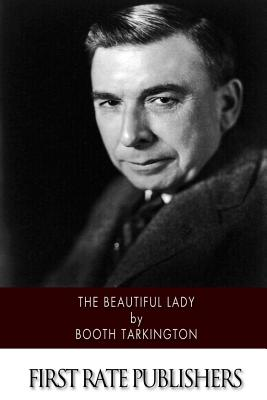 The Beautiful Lady - Tarkington, Booth
