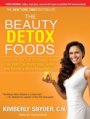 The Beauty Detox Foods: Discover the Top 50 Beauty Foods That Will Transform Your Body and Reveal a More Beautiful You - Snyder, Kimberly (Narrator)