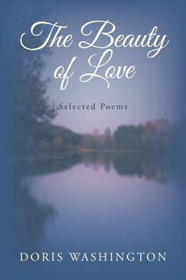 The Beauty of Love: Selected Poems - Washington, Doris