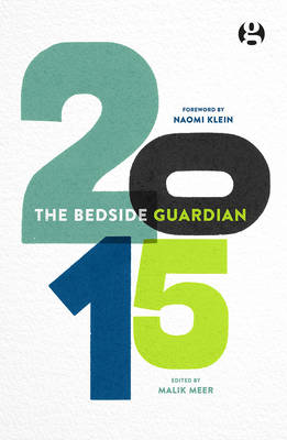 The Bedside Guardian 2015 - Meer, Malik (Editor), and Klein, Naomi (Introduction by)