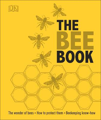 The Bee Book: The Wonder of Bees - How to Protect them - Beekeeping Know-how - DK